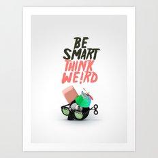 Be smart. Think weird III Art Print