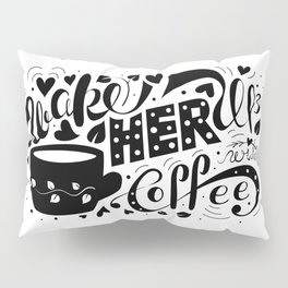 Wake Her Up With Coffee (black and white) Pillow Sham