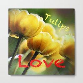 Tulips . . . the flower of Love Metal Print