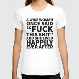 A Wise Woman Once Said Fuck This Shit T-shirt