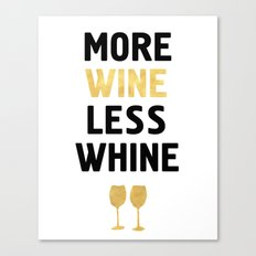 MORE WINE LESS WHINE Canvas Print