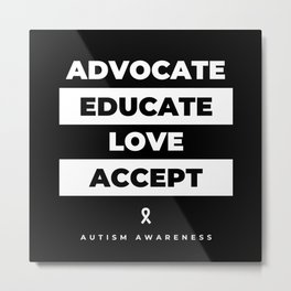Autism Awareness Advocate Educate Love Metal Print