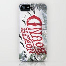 North Bound  iPhone Case