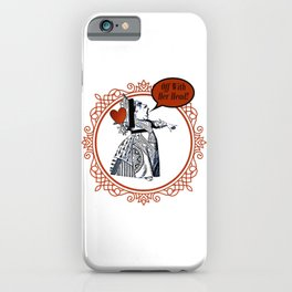 Off With Her Head! - Queen Of Hearts - Alice In Wonderland iPhone Case