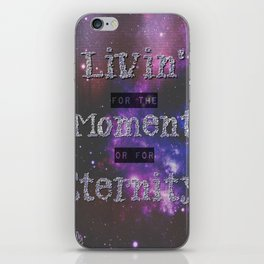 Living in the Moment or in Eternity iPhone Skin