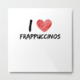 I Love Frappuccinos Metal Print