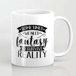 Sometimes We Need Fantasy to Survive Reality Coffee Mug