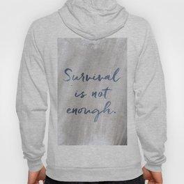 Survival is not enough. Hoody