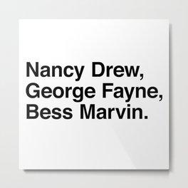 Nancy Drew, George Fayne, Bess Marvin. Metal Print