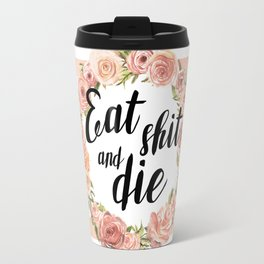 Eat shit and die Travel Mug