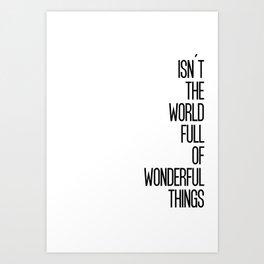 Isn't The World Full Of Wonderful Things Art Print