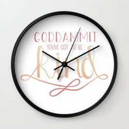 You've Got to Be Kind Wall Clock
