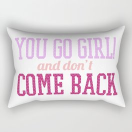You Go Girl And Don't Come Back Rectangular Pillow