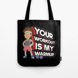 Your Workout Is My Warmup - Fitness Training Gym Tote Bag
