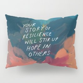 """Your Story Of Resilience Will Stir Up Hope In Others."" Pillow Sham"
