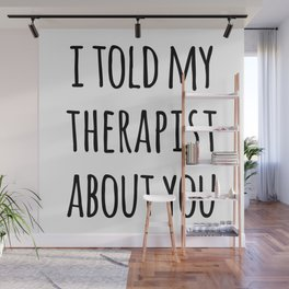 Told My Therapist Funny Quote Wall Mural
