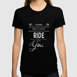I Want to Take a Ride With You Graphic Flirty T-shirt T-shirt