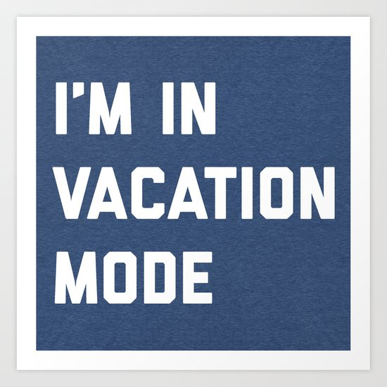 Vacation Mode Funny Quote Art Print