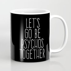 Let's Be Psychos Funny Quote Mug