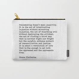 Peacemaking Doesn't Mean Passivity, Shane Claiborne Quote Carry-All Pouch