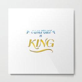 Comfort is King Metal Print