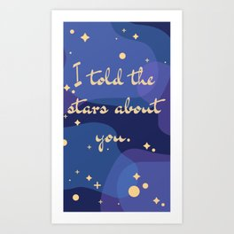 I Told The Stars Art Print