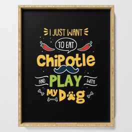 I Paused My Game To Eat Chipotle And Play With My Dog Serving Tray