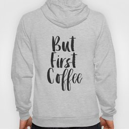 But First Coffee,Inspirational Quote,Kitchen Wall Decor,Quote Prints,Digital Print,Wall Art,Bar Art Hoody