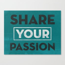 Share Your Passion (Teal) Canvas Print