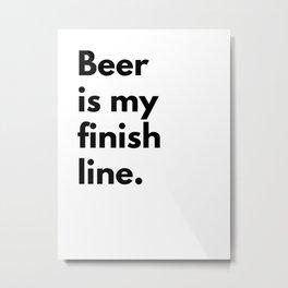 Beer is my finish line Metal Print