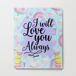 I Will Love you Always - Sweet Shop Doughnut Macaron Metal Print