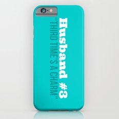 Husband #3 - Third Time's A Charm Slim Case iPhone 6s
