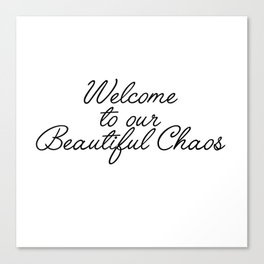 welcome to our beautiful chaos Canvas Print