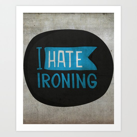 I hate ironing! Art Print