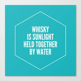 Whisky is sunlight held together by water Canvas Print