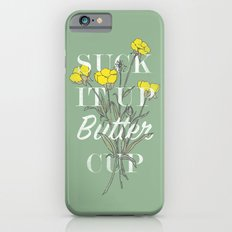Suck it Up Buttercup Slim Case iPhone 6