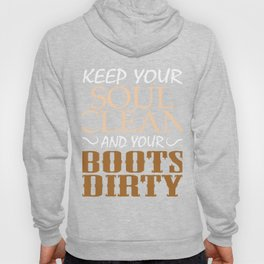 """""""Keep Your Soul Clean and Your Boots Dirty"""" tee design. Makes an awesome gift to your friends too  Hoody"""