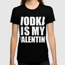 85c33ee00c2 Vodka is my Valentine T shirt Anti Valentine s Day Single T-shirt