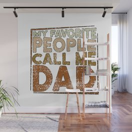My Favorite People Call Me Dad Fathers Day My Favorite People Call Me Papa dad Dad Daddy Gift Wall Mural