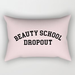 Beauty School Dropout Funny Quote Rectangular Pillow