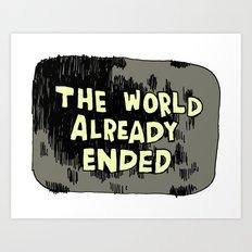 The World Already Ended Art Print