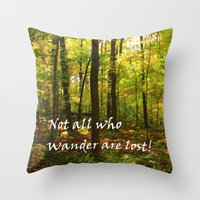 not all who wander are lost Throw Pillows featuring Not All Who Wander... by Lyle Hatch