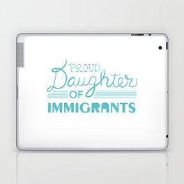 Proud Daughter of Immigrants Laptop & iPad Skin