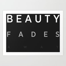 Beauty Fades Aways Art Print