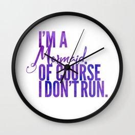 I'm a Mermaid. Of course I don't RUN. Wall Clock