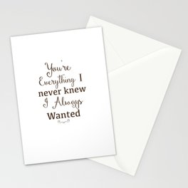 Inspiration sayings-You're everything I never knew I always wanted Stationery Cards