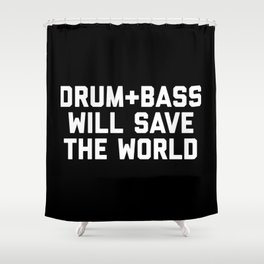 Drum + Bass Save World EDM Quote Shower Curtain