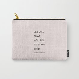 1 Corinthians 16:14 Let all that you do be done in love Carry-All Pouch