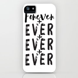 Forever + Ever + Ever iPhone Case
