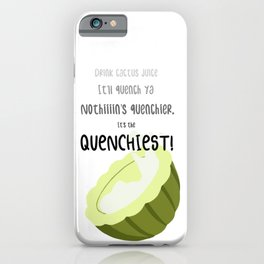 It's The Quenchiest! iPhone Case
